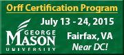 Orff Certification Program July 13–24, 2015 from George Mason University in Fairfax, Virginia. Near DC!